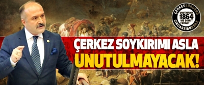 Erhan Usta: Çerkez Soykırımı Asla Unutulmayacak