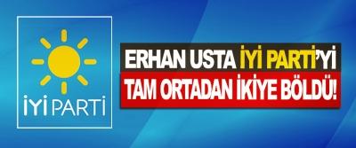 Erhan Usta İyi Parti'yi Tam Ortadan İkiye Böldü!