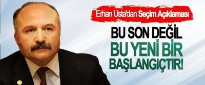 Erhan Usta'dan Seçim Açıklaması; Bu son değil bu yeni bir başlangıçtır!