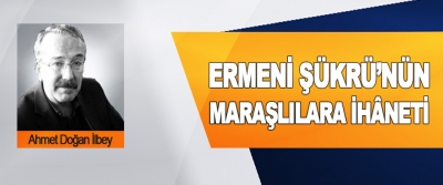 Ermeni Şükrü'nün Maraşlılara İhâneti