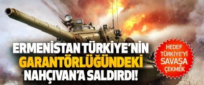 Ermenistan Türkiye'nin Garantörlüğündeki Nahçıvan'a Saldırdı!