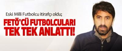 Eski Milli Futbolcu itirafçı oldu; FETÖ'cü Futbolcuları Tek Tek Anlattı!