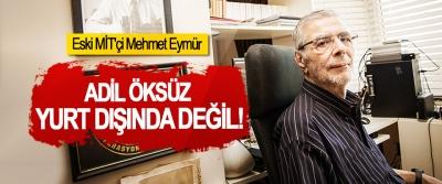 Eski MİT'çi Mehmet Eymür:Adil Öksüz Yurt Dışında Değil!