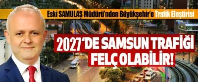 Eski SAMULAŞ Müdürü'nden Büyükşehir'e Trafik Eleştirisi