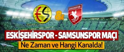 Eskişehirspor - Samsunspor maçı Ne Zaman ve Hangi Kanalda!