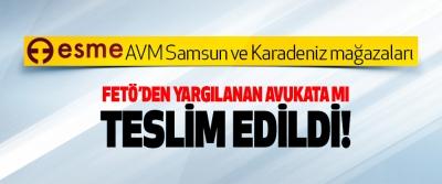Esme Avm Samsun ve Karadeniz mağazaları Fetö'den yargılanan avukata mı teslim edildi!