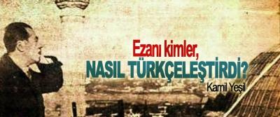 Ezanı kimler, nasıl Türkçeleştirdi?