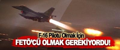 F-16 Pilotu Olmak İçin FETÖ'cü Olmak Gerekiyordu!