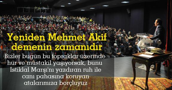 Yeniden 'Mehmet Akif'demenin tam zamanıdır
