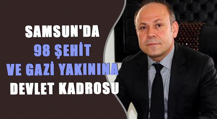 SAMSUN'DA 98 ŞEHİT VE GAZİ YAKININA DEVLET KADROSU