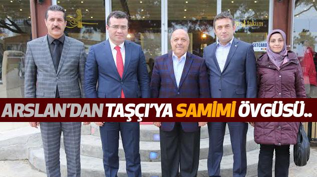Arslan'dan Taşçı'ya 'Samimi' Övgüsü..