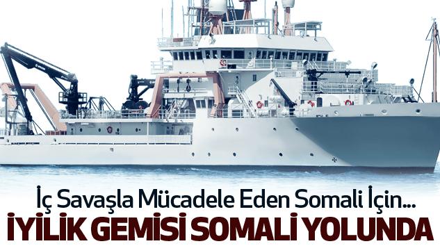İyilik Gemisi Somali Yolunda..
