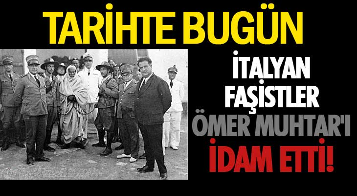 İtalyan Faşistler Ömer Muhtar'ı İdam Etti!