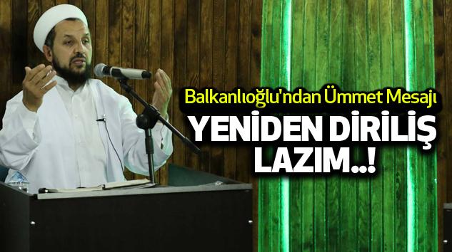 -Balkanlıoğlu'ndan Ümmet Mesajı...
