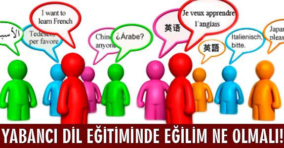 YABANCI DİL EĞİTİMİNDE EĞİLİM NE OLMALI!