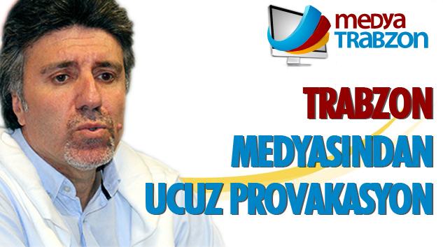 Trabzon Medyasından Ucuz Provakasyon