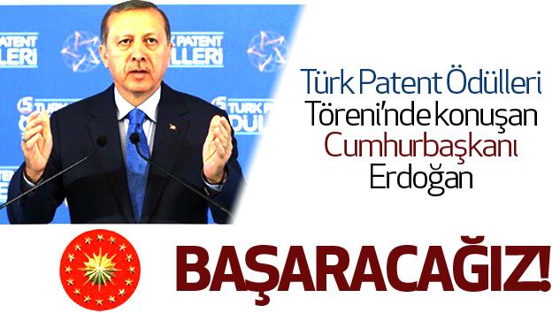 Cumhurbaşkanı Erdoğan:Başaracağız!