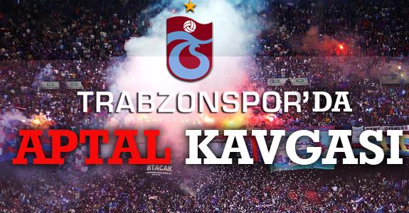 Trabzonspor'da Aptal Kavgası