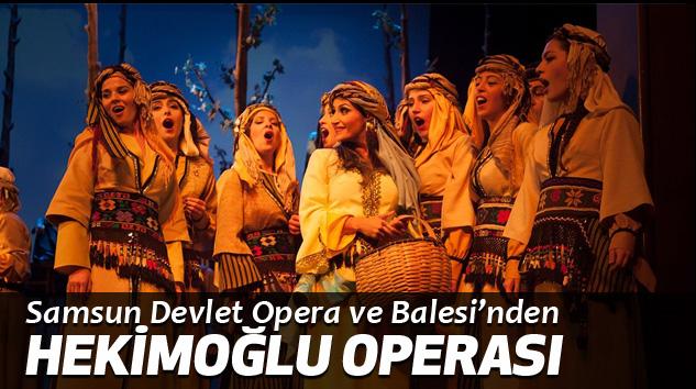 Samsun Devlet Opera ve Balesi hekimoğlu operası'nı sahneleyecek