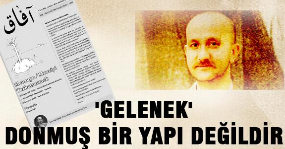 'GELENEK' DONMUŞ BİR YAPI DEĞİLDİR