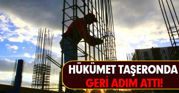 HÜKÜMET, TAŞERONDA GERİ ADIM ATTI!