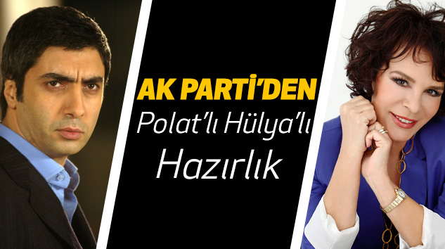 AkParti'den Polat'lı Hülya'lı Hazırlık