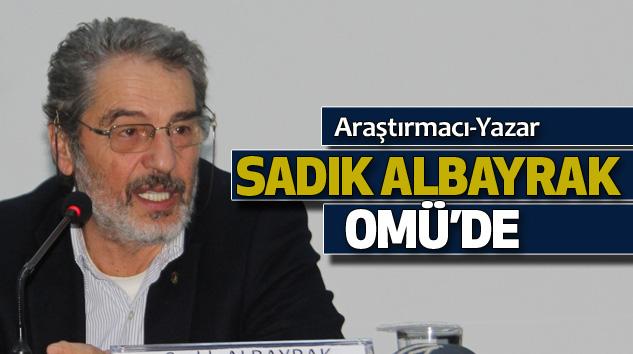 Araştırmacı-Yazar Sadık Albayrak Omü'de