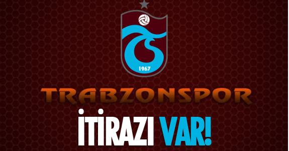 TRABZONSPOR'UN İTİRAZI VAR!