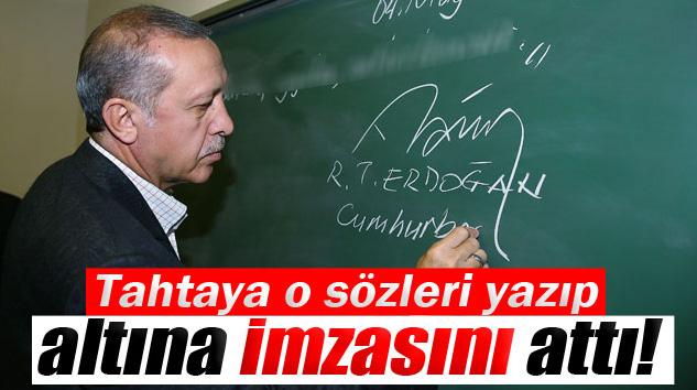 Erdoğan, Tahtaya O Sözleri Yazıp Altına İmzasını Attı!