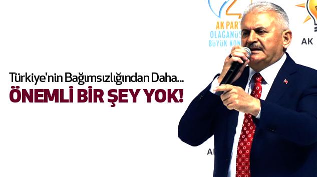 Türkiye'nin Bağımsızlığından Daha Önemli Bir Şey Yok..!