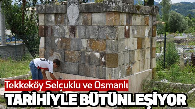 Tekkeköy Selçuklu ve Osmanlı Tarihiyle Bütünleşiyor