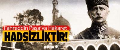 Fahreddin Paşa'ya Hakaret Hadsizliktir!