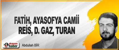 Fatih, Ayasofya Camii, Reis, D. Gaz, Turan