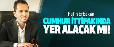 Fatih Erbakan Cumhur İttifakında Yer Alacak mı!