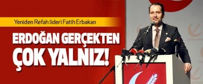 Fatih Erbakan: Erdoğan gerçekten çok yalnız!