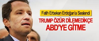 Fatih Erbakan Erdoğan'a Seslendi; Trump Özür Dilemedikçe ABD'ye Gitme