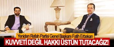 Fatih Erbakan: Kuvveti değil hakkı üstün tutacağız!