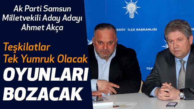 Ahmet Akça: Teşkilatlar Tek Yumruk Olacak