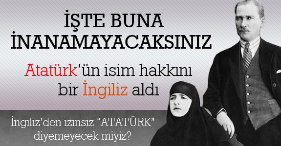 Atatürk'ün isim hakkını İngiliz aldı