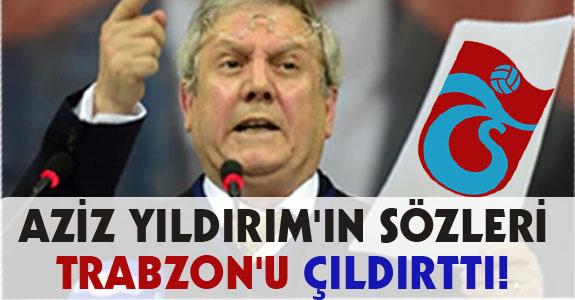AZİZ YILDIRIM'IN SÖZLERİ TRABZON'U ÇILDIRTTI!