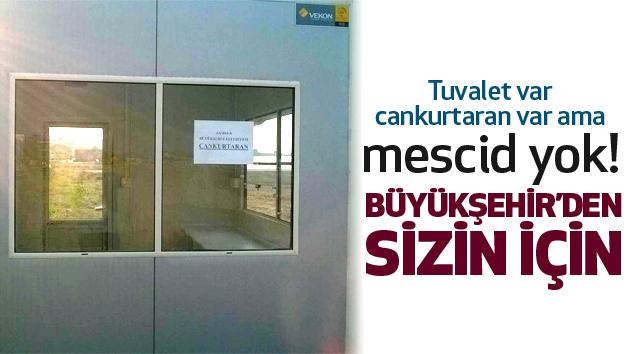 Büyükşehir'den sizin için  Tuvalet var, cankurtaran var ama mescid yok..!