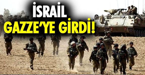 İSRAİL GAZZE'YE GİRDİ!