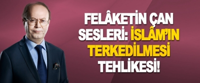 Felâketin Çan Sesleri: islâm'ın Terkedilmesi Tehlikesi!
