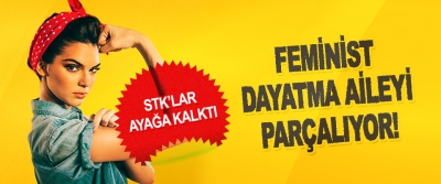 Feminist Dayatma Aileyi Parçalıyor!