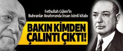 Fethullah Gülen'in Buhranlar Anaforunda İnsan isimli kitabı Bakın kimden çalıntı çıktı!