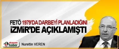 FETÖ 1979'da Darbeyi Planladığını, İzmir'de Açıklamıştı