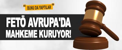 Fetö Avrupa'da Mahkeme Kuruyor!