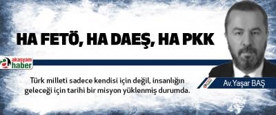 FETÖ barışın hukukunu katletti. DAEŞ savaşın hukukunu. PKK her ikisini de.