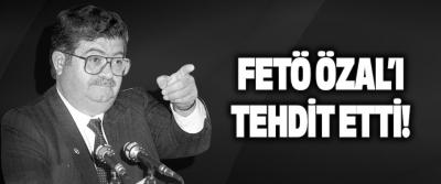 Fetö Özal'ı Tehdit Etti!