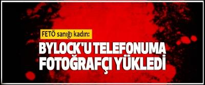FETÖ sanığı kadın: Bylock'u Telefonuma Fotoğrafçı Yükledi